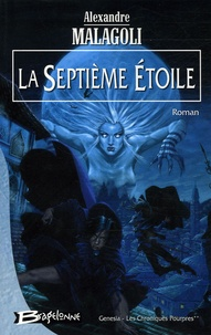 Alexandre Malagoli - Genesia - Les Chroniques Pourpres Tome 2 : La Septième Etoile.