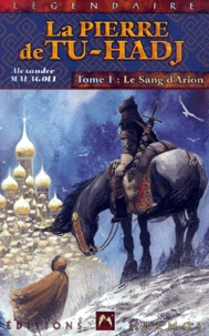 Alexandre Malagoli - La Pierre de Tu-Hadj Tome 1 : Le sang d'Arion.