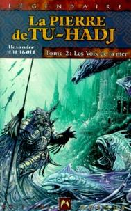 Alexandre Malagoli - La Pierre de Tu-Hadj Tome 2 : Les voix de la mer.