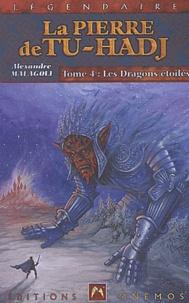 Alexandre Malagoli - La Pierre de Tu-Hadj Tome 4 : Les Dragons étoilés.