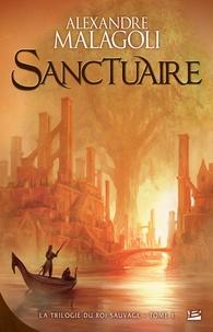 Alexandre Malagoli - La Trilogie du Roi Sauvage Tome 1 : Sanctuaire.