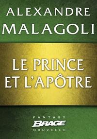 Alexandre Malagoli - Le Prince et l'Apôtre.
