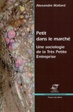 Alexandre Mallard - Petit dans le marché - Une sociologie de la Très Petite Entreprise.