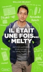 Alexandre Malsch et William Réjault - Il était une fois... melty - Petites histoires d'un succès de la French Tech.