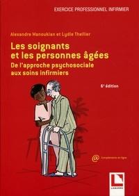 Alexandre Manoukian et Lydie Thellier - Les soignants et les personnes agées - De l'approche psychosociale aux soins infirmiers.