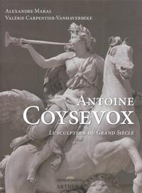 Alexandre Maral et Valérie Carpentier-Vanhaberbeke - Antoine Coysevox (1640-1720) - Le sculpteur du Grand Siècle.