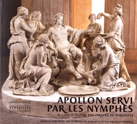 Alexandre Maral - Apollon servi par les nymphes - Le chef-d'oeuvre des jardins de Versailles.