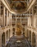 Alexandre Maral - La chapelle royale de Versailles - Le dernier grand chantier de Louis XIV.