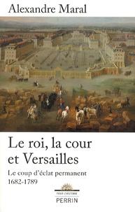 Le roi, la cour et Versailles 1682-1789 - Le coup déclat permanent.pdf
