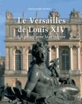 Alexandre Maral - Le Versailles de Louis XIV - Un palais pour la sculpture.