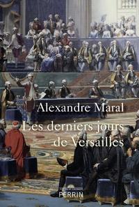 Alexandre Maral - Les derniers jours de Versailles.