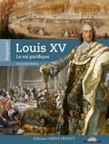 Alexandre Maral - Louis XV, le roi pacifique.