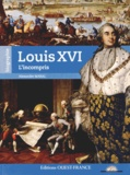 Alexandre Maral - Louis XVI - L'incompris.