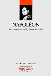 Alexandre Maral - Napoléon - Le conquérant, le législateur, le mythe.
