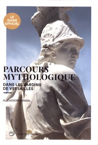 Alexandre Maral - Parcours mythologique dans les jardins de Versailles.