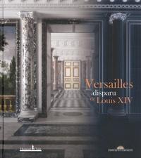 Alexandre Maral et Mathieu Da Vinha - Versailles disparu de Louis XIV.