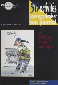 Alexandre Marcel - 50 activités pour apprivoiser son journal à l'école et au collège.