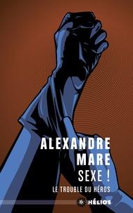 Alexandre Mare - Sexe ! - Le trouble du héros.