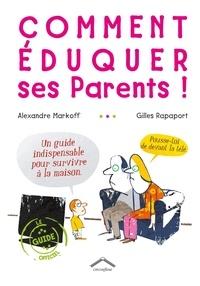 Alexandre Markoff - Comment éduquer ses parents !.