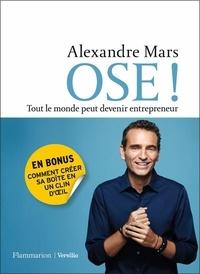 Alexandre Mars - Ose ! - Tout le monde peut devenir entrepreneur.