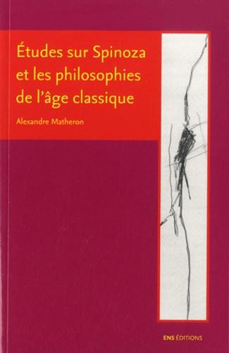 Alexandre Matheron - Etudes sur Spinoza et les philosophes de l'âge classique.