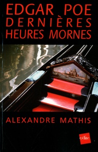 Alexandre Mathis - Edgar Poe - Dernières heures mornes.
