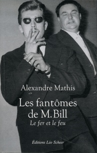 Alexandre Mathis - Les fantômes de M. Bill - Le fer et le feu.