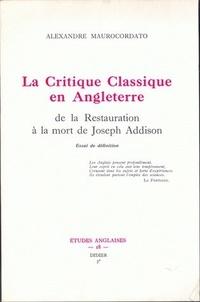 Alexandre Maurocordato - La Critique classique en Angleterre de la Restauration à la mort de Joseph Addison - Essai de définition.