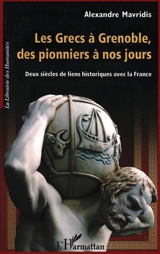 Alexandre Mavridis - Les Grecs à Grenoble, des pionniers à nos jours - Deux siècles de liens historiques avec la France.