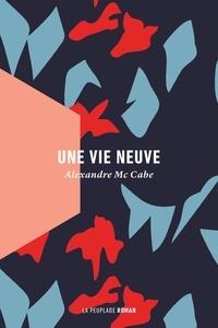 Alexandre Mc Cabe - Une vie neuve.