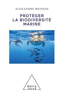 Alexandre Meinesz - Protéger la biodiversité marine.