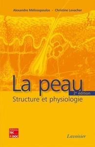 Alexandre Mélissopoulos et Christine Levacher - La peau - Structure et physiologie.