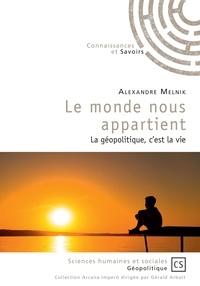 Alexandre Melnik - Le monde nous appartient - La géopolitique, c'est la vie.