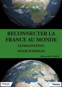 Alexandre Melnik - Reconnecter la France au monde - Globalisation, mode d'emploi.