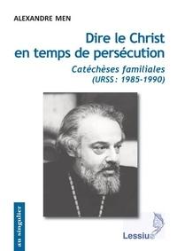 Alexandre Men - Dire le Christ en temps de persécution - Catéchèses familiales (URSS : 1985-1990).