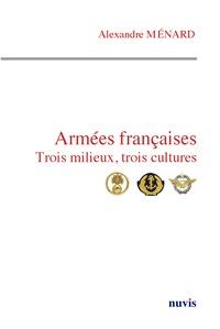 Alexandre Ménard - Armées françaises, trois milieux, trois cultures.