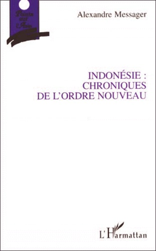 Alexandre Messager - Indonésie, chroniques de l'ordre nouveau.