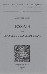 Alexandre Micha - Essais sur le cycle du Lancelot-Graal.