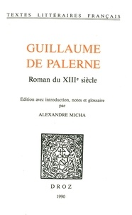 Alexandre Micha - Guillaume de Palerne - Roman du XIIIe siècle.