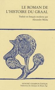 Alexandre Micha - Le roman de l'histoire du Graal.