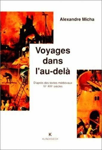 Alexandre Micha - Voyages dans l'au-delà - D'après des textes médiévaux, IVe-XIIIe siècles.