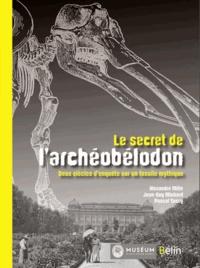 Alexandre Mille et Jean-Guy Michard - Le secret de l'archéobélodon - Deux siècles d'enquête sur un fossile mythique.