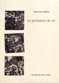 Alexandre Millon - Le périmètre de vie.