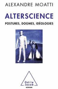 Alexandre Moatti - Alterscience - Postures, dogmes, idéologies.