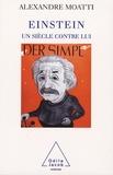 Alexandre Moatti - Einstein, un siècle contre lui.