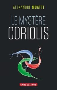 Alexandre Moatti - Le mystère Coriolis.