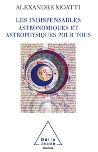 Alexandre Moatti - Les Indispensables astronomiques et astrophysiques pour tous.
