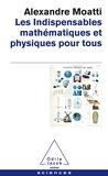 Alexandre Moatti - Les indispensables mathématiques et physiques pour tous.