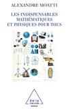Alexandre Moatti - Les Indispensables - Mathématiques et physiques pour tous.