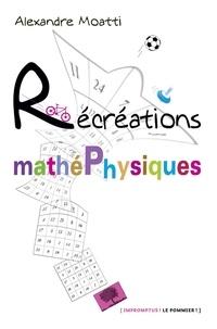 Alexandre Moatti - Récréations mathéphysiques.
